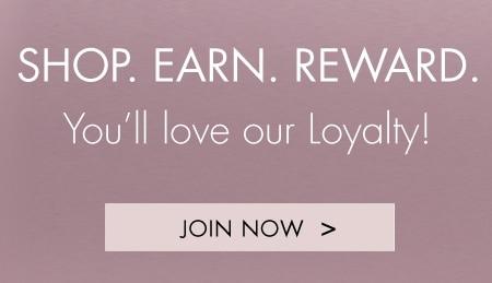 Shop. Earn. Reward. You'll love our loyalty!